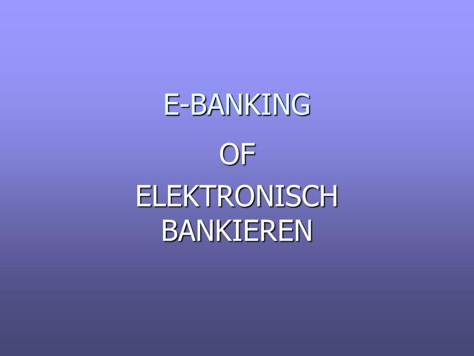 Elektronisch betalen OF ELEKTRONISCH BANKIEREN