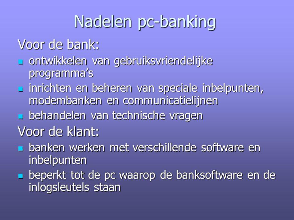Nadelen pc-banking Voor de bank: Voor de klant: