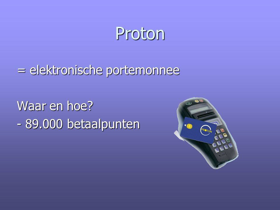 Proton = elektronische portemonnee Waar en hoe - 89.000 betaalpunten