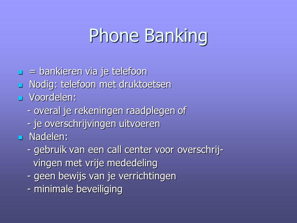 Phone Banking = bankieren via je telefoon