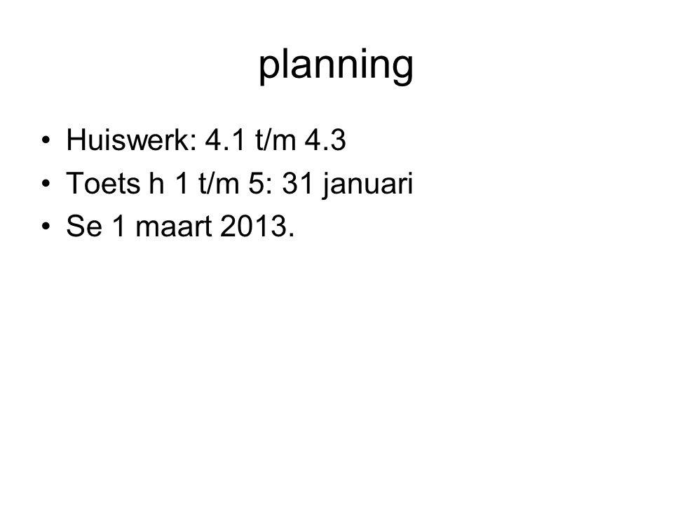 planning Huiswerk: 4.1 t/m 4.3 Toets h 1 t/m 5: 31 januari