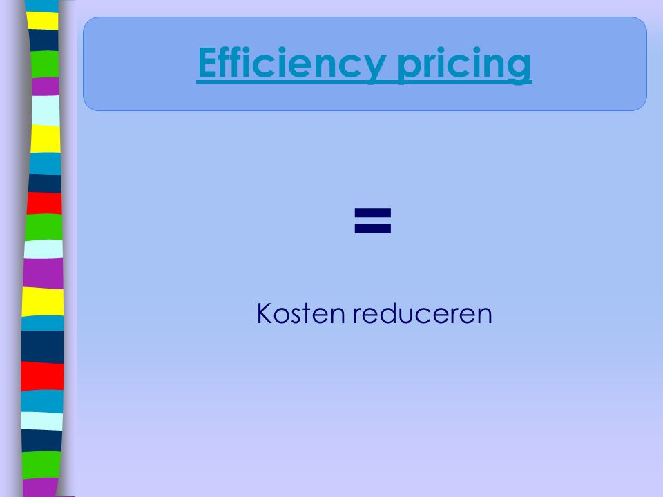 Efficiency pricing = Kosten reduceren