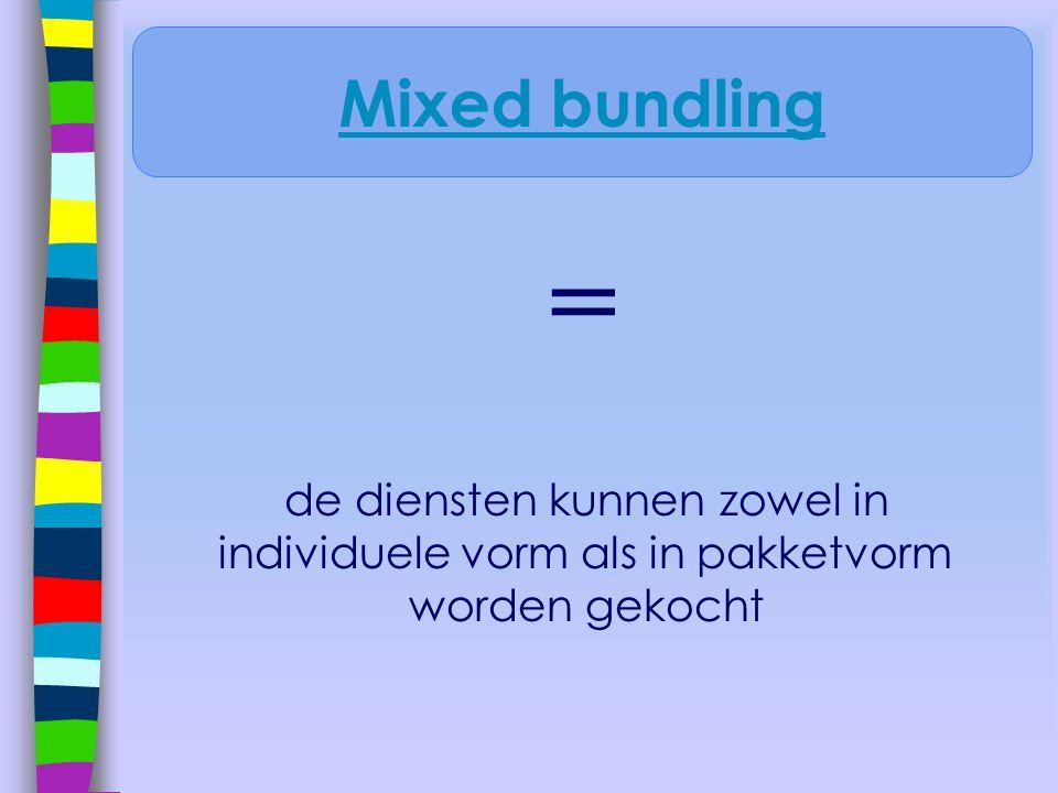 Mixed bundling = de diensten kunnen zowel in individuele vorm als in pakketvorm worden gekocht