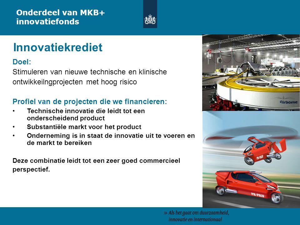 Innovatiekrediet Onderdeel van MKB+ innovatiefonds Doel: