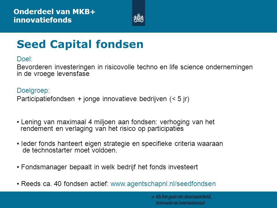 Seed Capital fondsen Onderdeel van MKB+ innovatiefonds Doel: