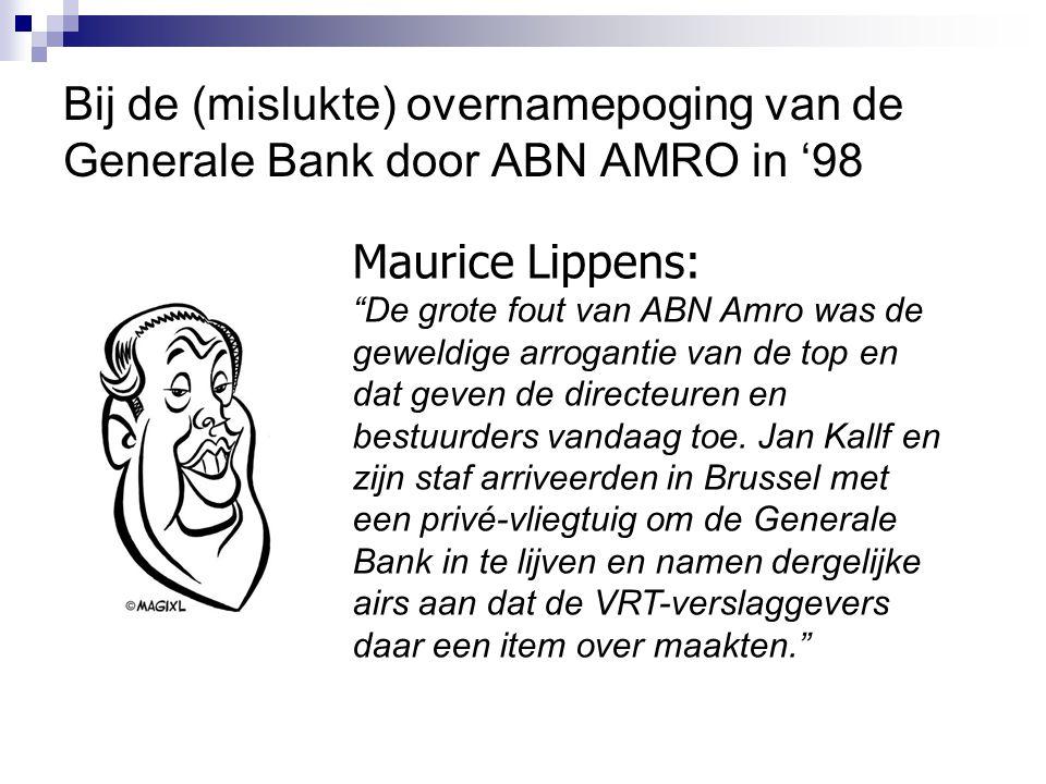 Bij de (mislukte) overnamepoging van de Generale Bank door ABN AMRO in '98