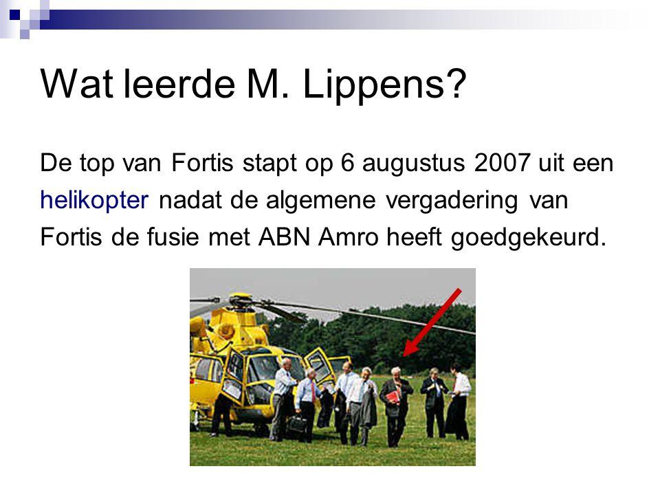 Wat leerde M. Lippens De top van Fortis stapt op 6 augustus 2007 uit een. helikopter nadat de algemene vergadering van.