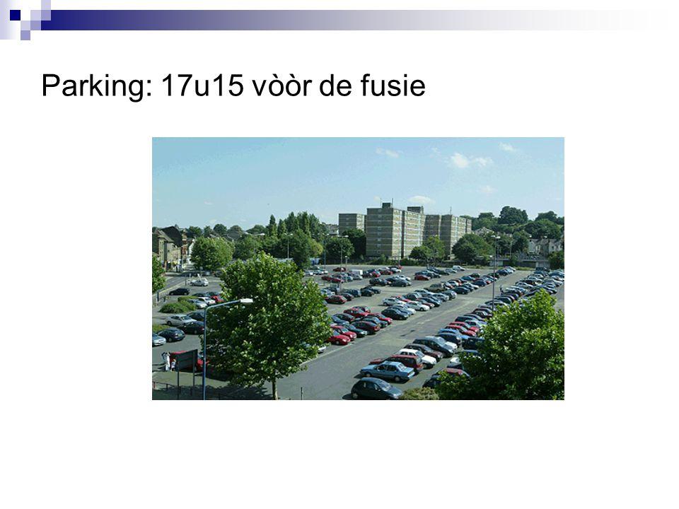Parking: 17u15 vòòr de fusie