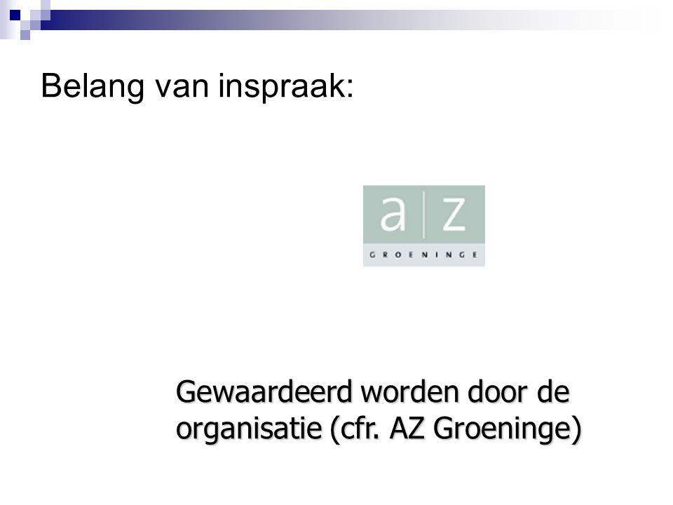 Belang van inspraak: Gewaardeerd worden door de organisatie (cfr. AZ Groeninge)