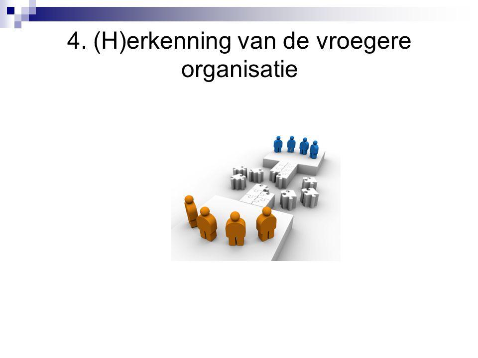 4. (H)erkenning van de vroegere organisatie