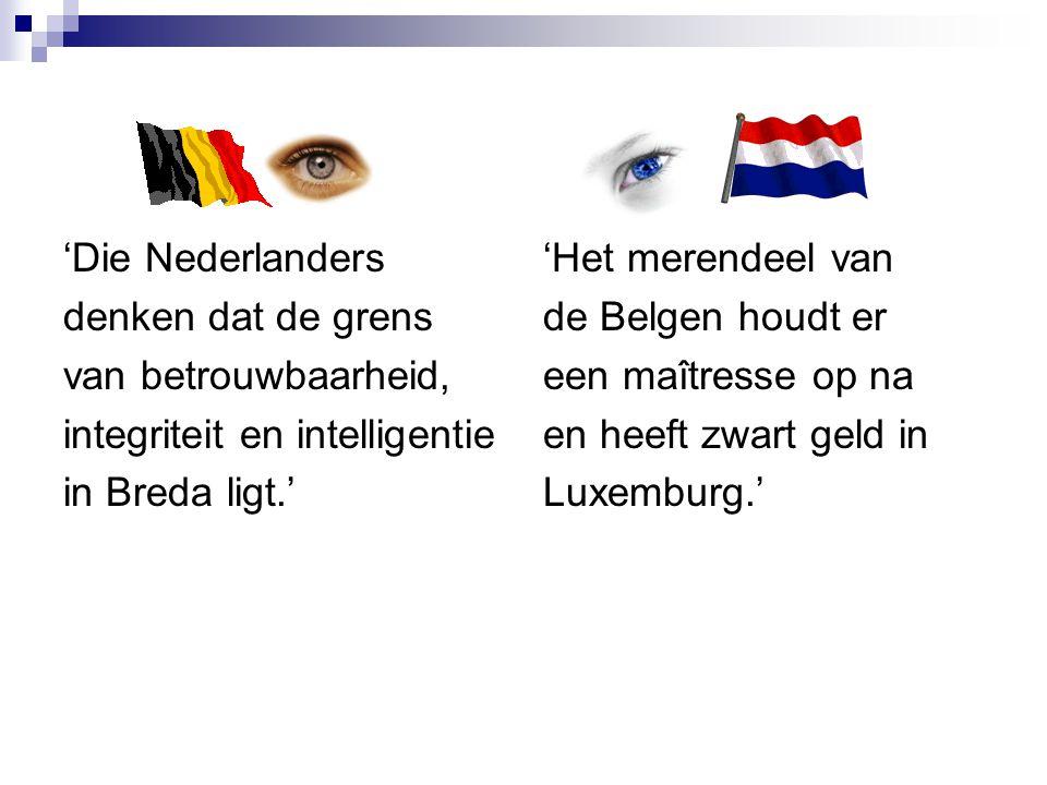 'Die Nederlanders denken dat de grens. van betrouwbaarheid, integriteit en intelligentie. in Breda ligt.'