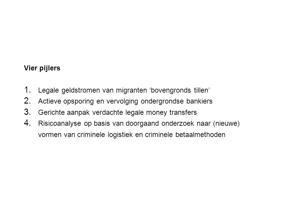 Vier pijlers Legale geldstromen van migranten 'bovengronds tillen' Actieve opsporing en vervolging ondergrondse bankiers.