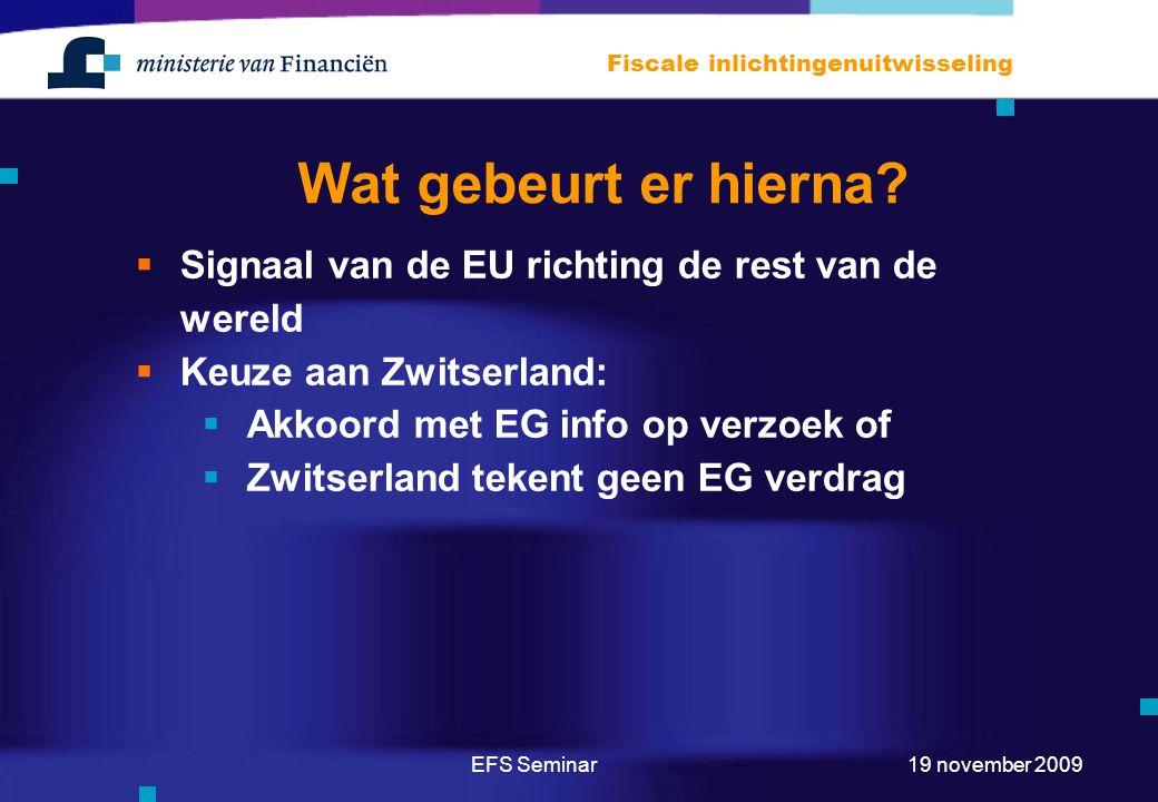 Wat gebeurt er hierna Signaal van de EU richting de rest van de wereld. Keuze aan Zwitserland: Akkoord met EG info op verzoek of.