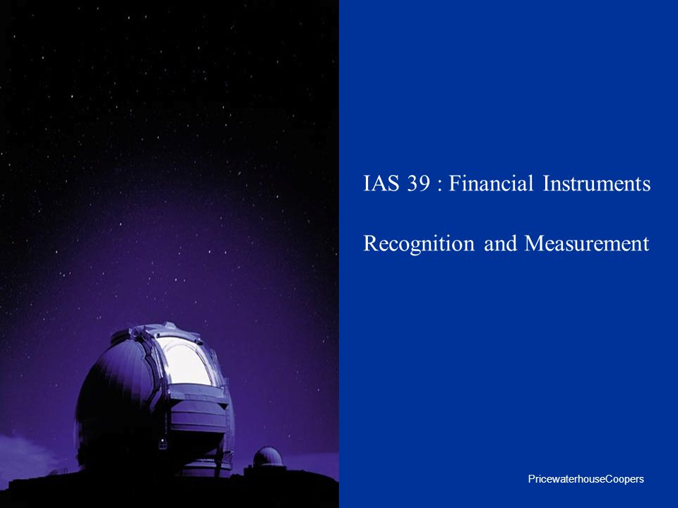 IAS 39 : Financial Instruments Recognition and Measurement