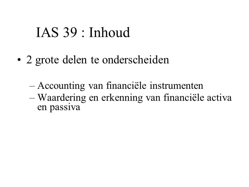 IAS 39 : Inhoud 2 grote delen te onderscheiden