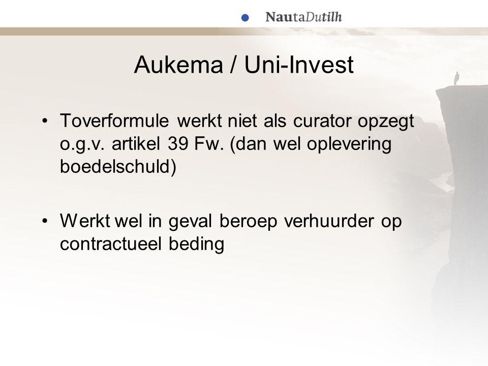 Aukema / Uni-Invest Toverformule werkt niet als curator opzegt o.g.v. artikel 39 Fw. (dan wel oplevering boedelschuld)