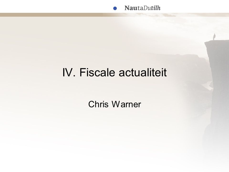 IV. Fiscale actualiteit