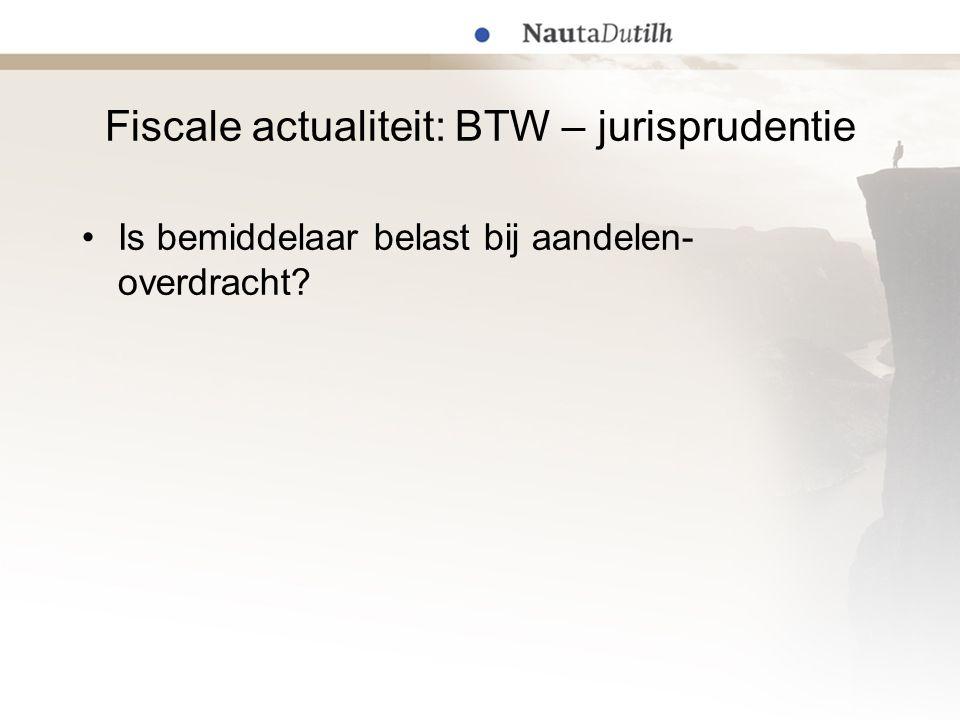 Fiscale actualiteit: BTW – jurisprudentie