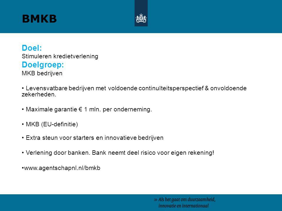 BMKB Doel: Doelgroep: Stimuleren kredietverlening MKB bedrijven