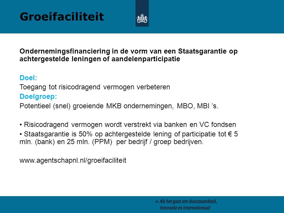 Groeifaciliteit Ondernemingsfinanciering in de vorm van een Staatsgarantie op achtergestelde leningen of aandelenparticipatie.