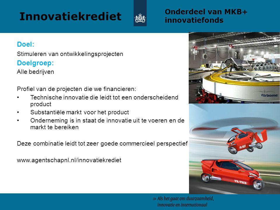 Innovatiekrediet Onderdeel van MKB+ innovatiefonds Doel: Doelgroep: