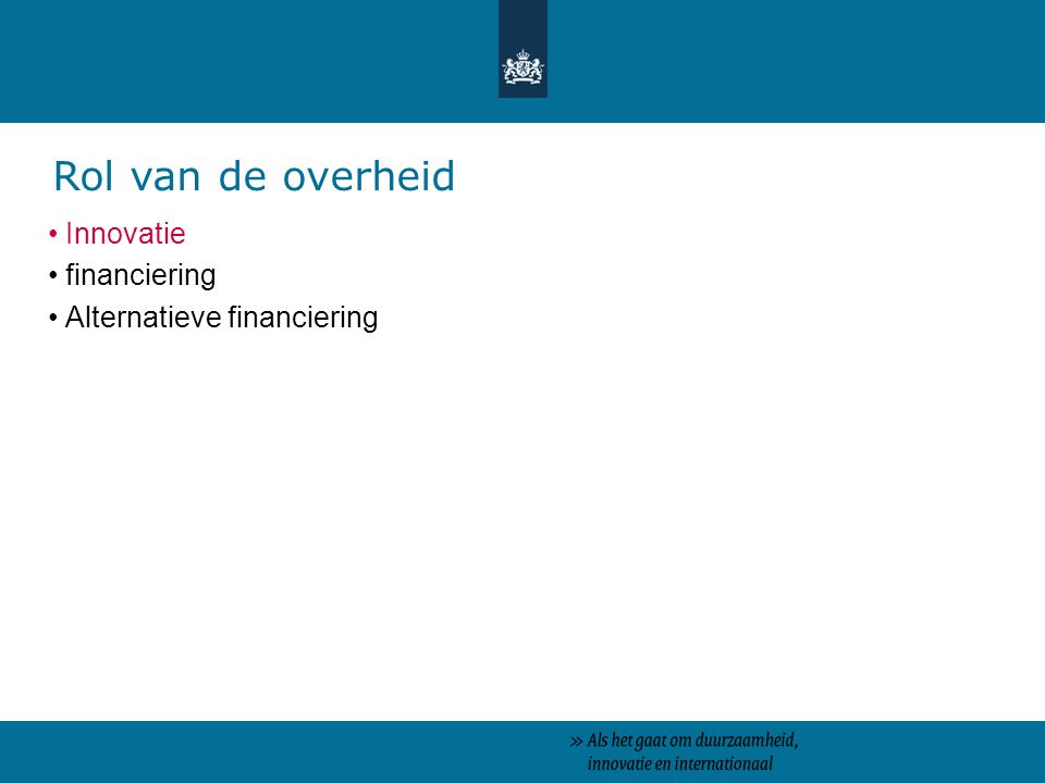 Rol van de overheid Innovatie financiering Alternatieve financiering