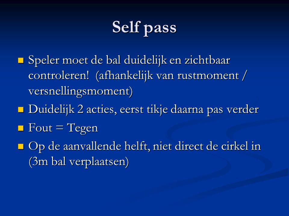 Self pass Speler moet de bal duidelijk en zichtbaar controleren! (afhankelijk van rustmoment / versnellingsmoment)