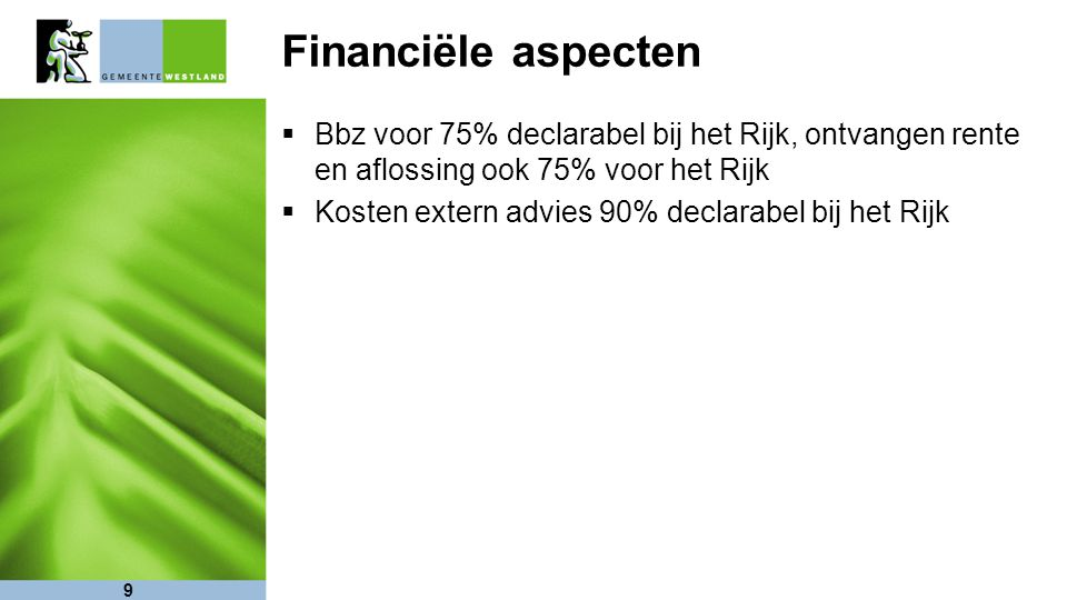 Financiële aspecten Bbz voor 75% declarabel bij het Rijk, ontvangen rente en aflossing ook 75% voor het Rijk.