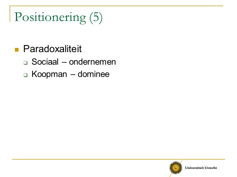Positionering (5) Paradoxaliteit Sociaal – ondernemen