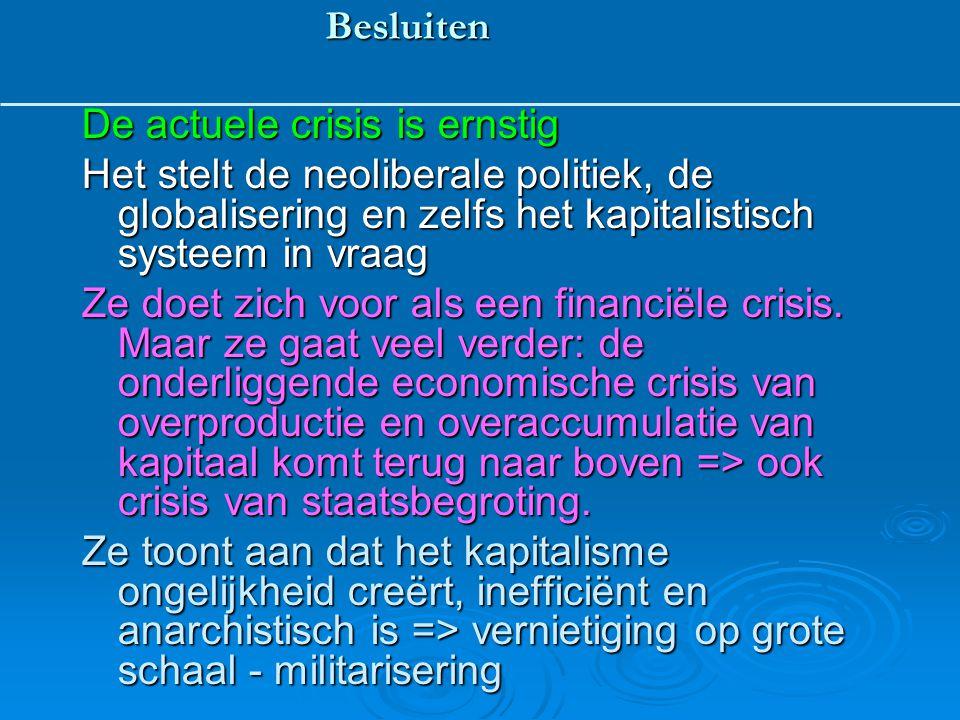 Besluiten De actuele crisis is ernstig. Het stelt de neoliberale politiek, de globalisering en zelfs het kapitalistisch systeem in vraag.