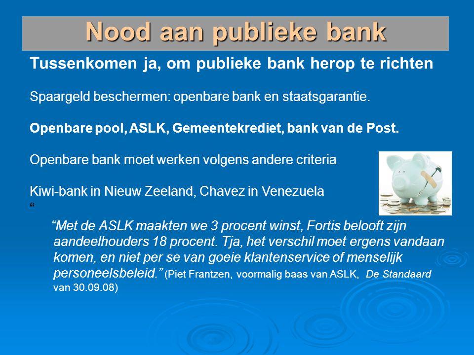 Nood aan publieke bank Tussenkomen ja, om publieke bank herop te richten. Spaargeld beschermen: openbare bank en staatsgarantie.