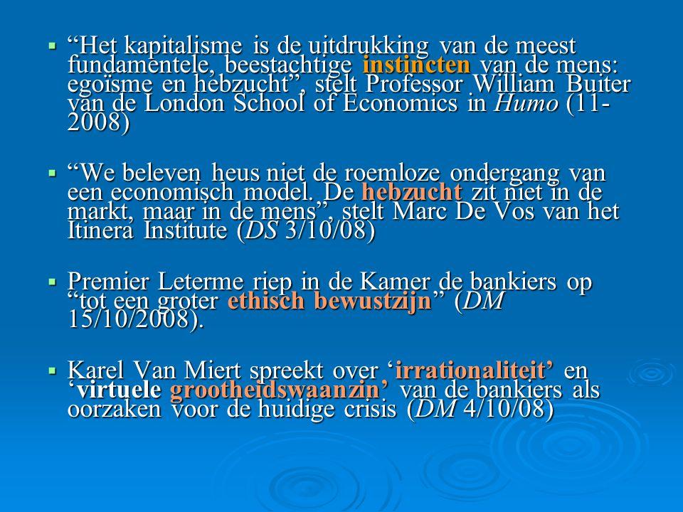 Het kapitalisme is de uitdrukking van de meest fundamentele, beestachtige instincten van de mens: egoïsme en hebzucht , stelt Professor William Buiter van de London School of Economics in Humo (11-2008)