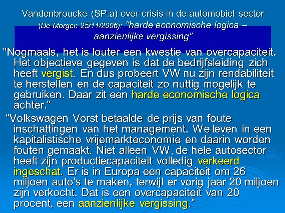 Vandenbroucke (SP.a) over crisis in de automobiel sector (De Morgen 25/11/2006): harde economische logica – aanzienlijke vergissing