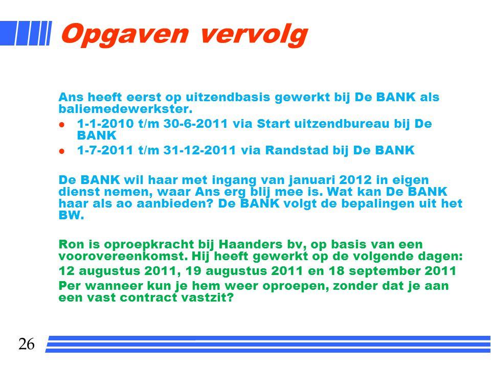 Opgaven vervolg Ans heeft eerst op uitzendbasis gewerkt bij De BANK als baliemedewerkster.