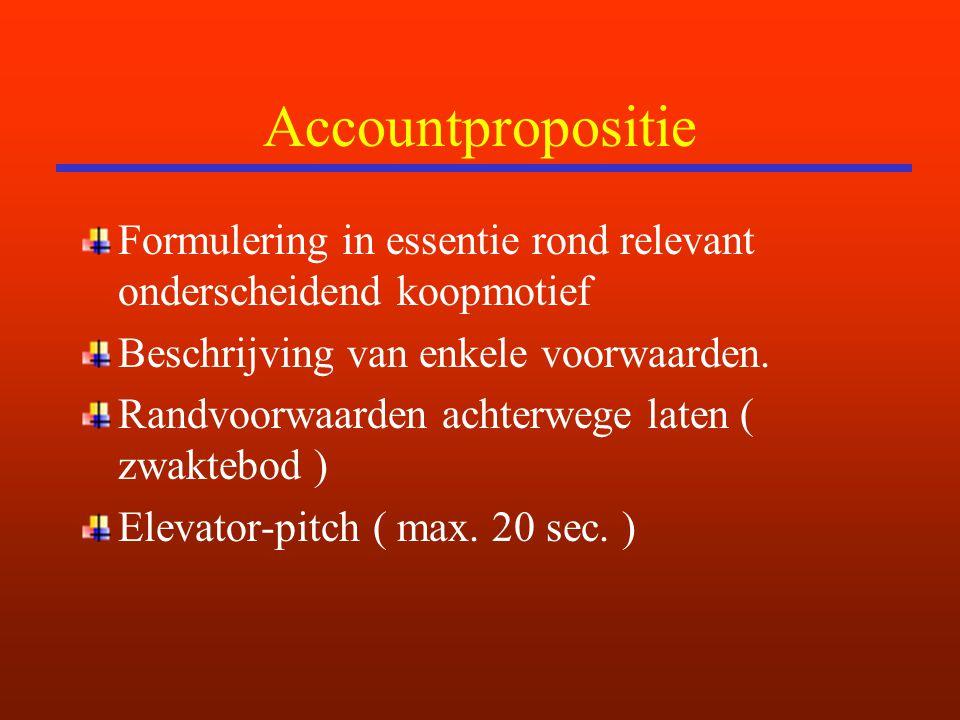Accountpropositie Formulering in essentie rond relevant onderscheidend koopmotief. Beschrijving van enkele voorwaarden.