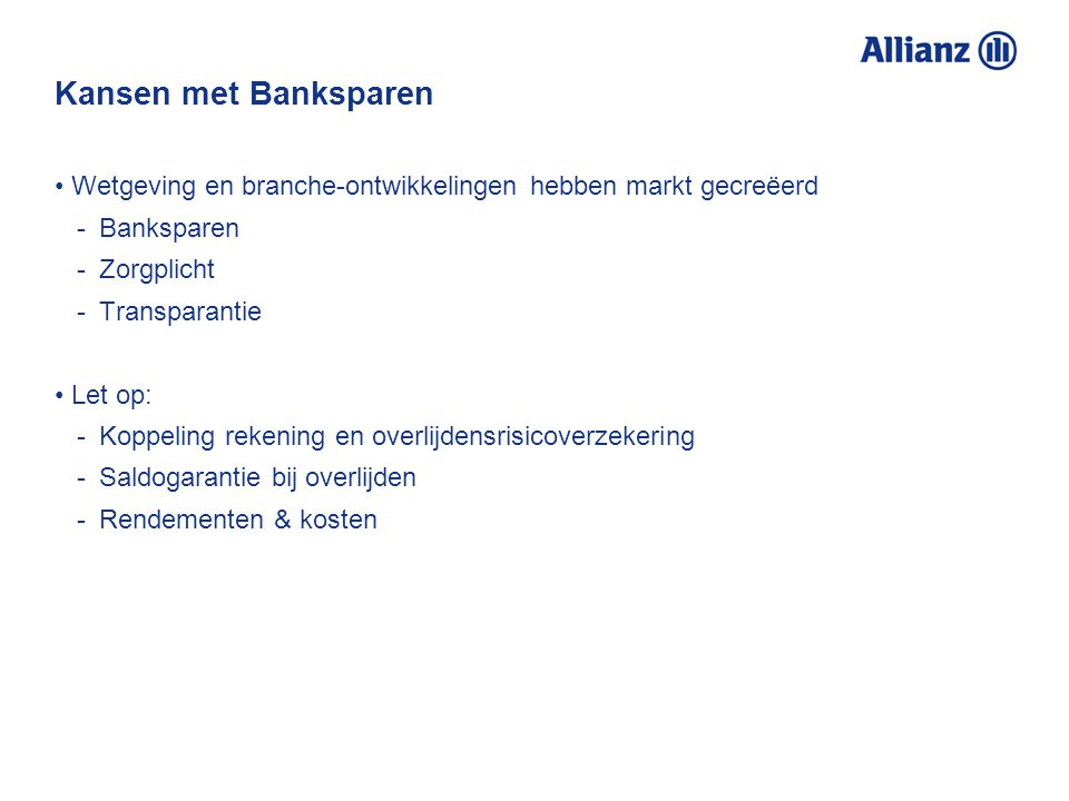 Kansen met Banksparen Wetgeving en branche-ontwikkelingen hebben markt gecreëerd. Banksparen. Zorgplicht.