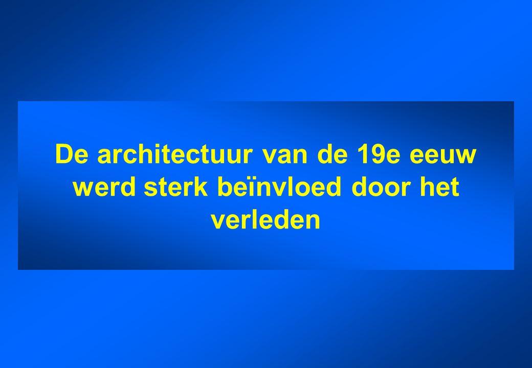 De architectuur van de 19e eeuw werd sterk beïnvloed door het verleden