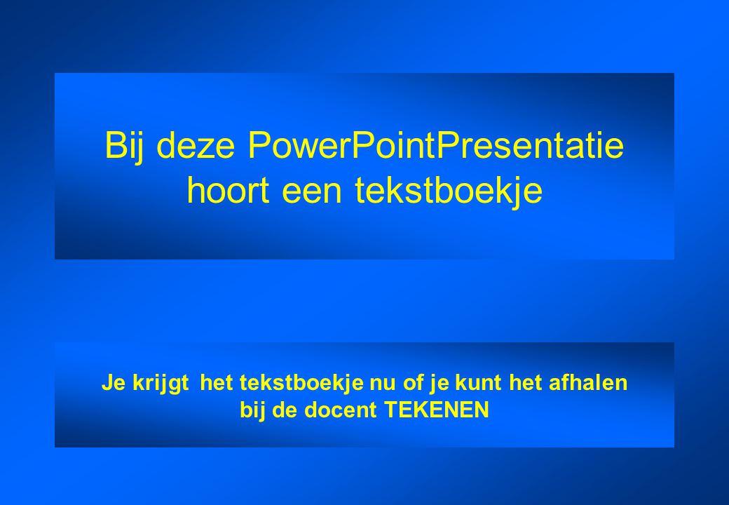 Bij deze PowerPointPresentatie hoort een tekstboekje