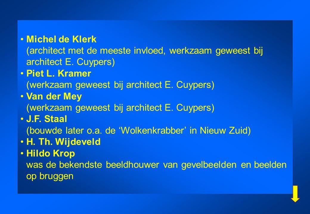 • Michel de Klerk (architect met de meeste invloed, werkzaam geweest bij architect E. Cuypers)