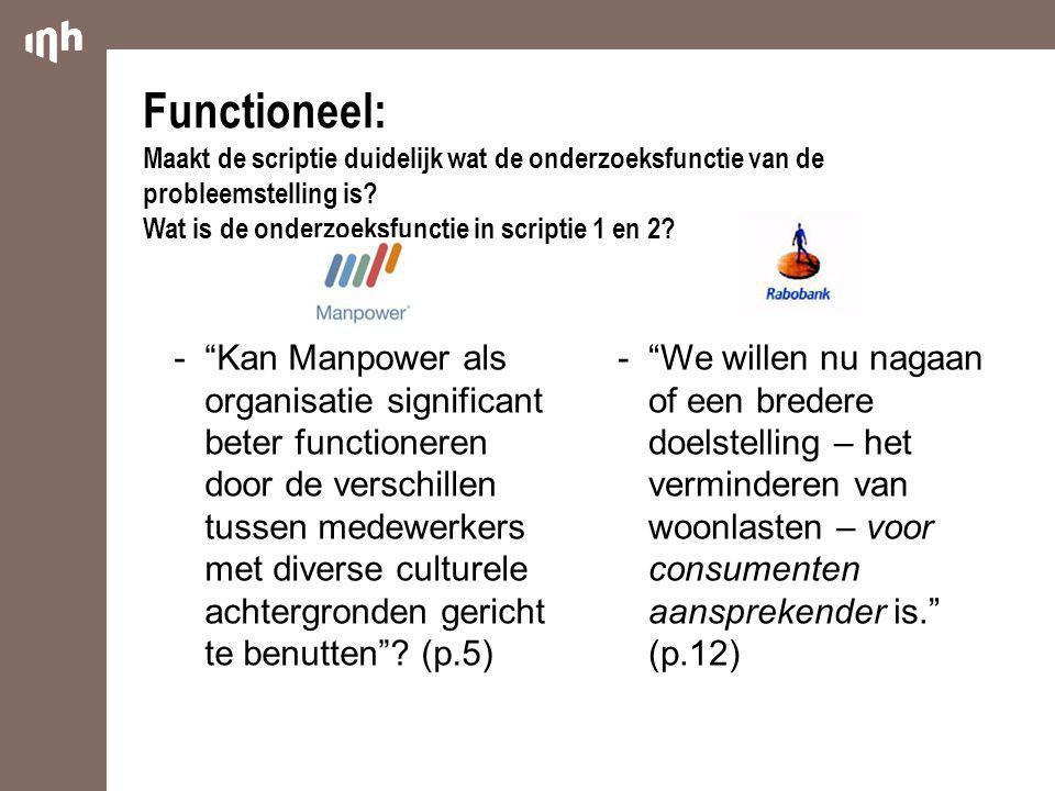 Functioneel: Maakt de scriptie duidelijk wat de onderzoeksfunctie van de probleemstelling is Wat is de onderzoeksfunctie in scriptie 1 en 2