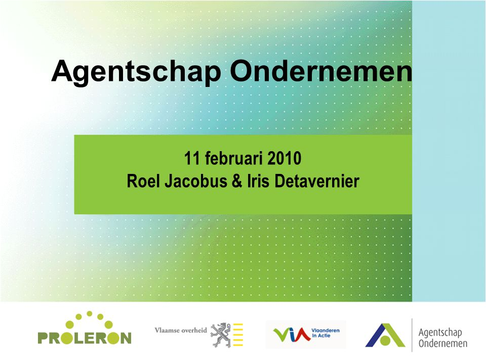 Agentschap Ondernemen 11 februari 2010 Roel Jacobus & Iris Detavernier