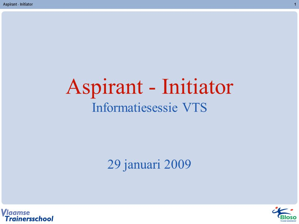 Aspirant - Initiator Informatiesessie VTS