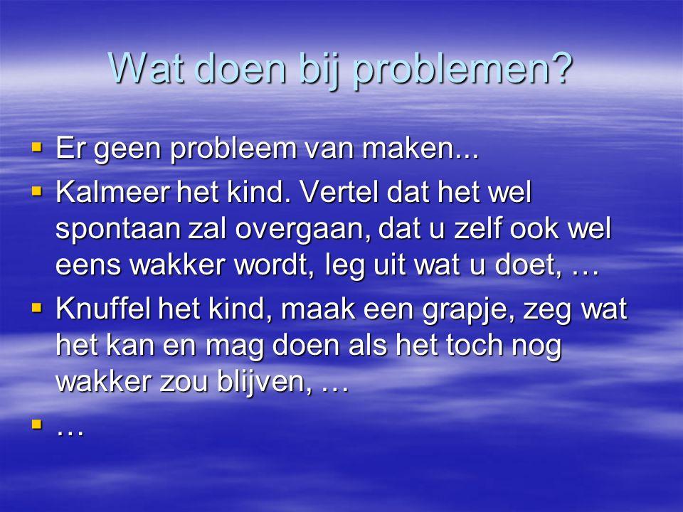 Wat doen bij problemen Er geen probleem van maken...