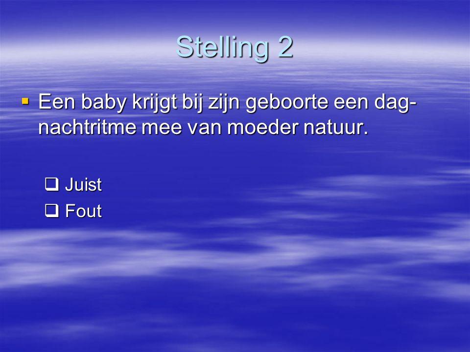 Stelling 2 Een baby krijgt bij zijn geboorte een dag-nachtritme mee van moeder natuur. Juist Fout