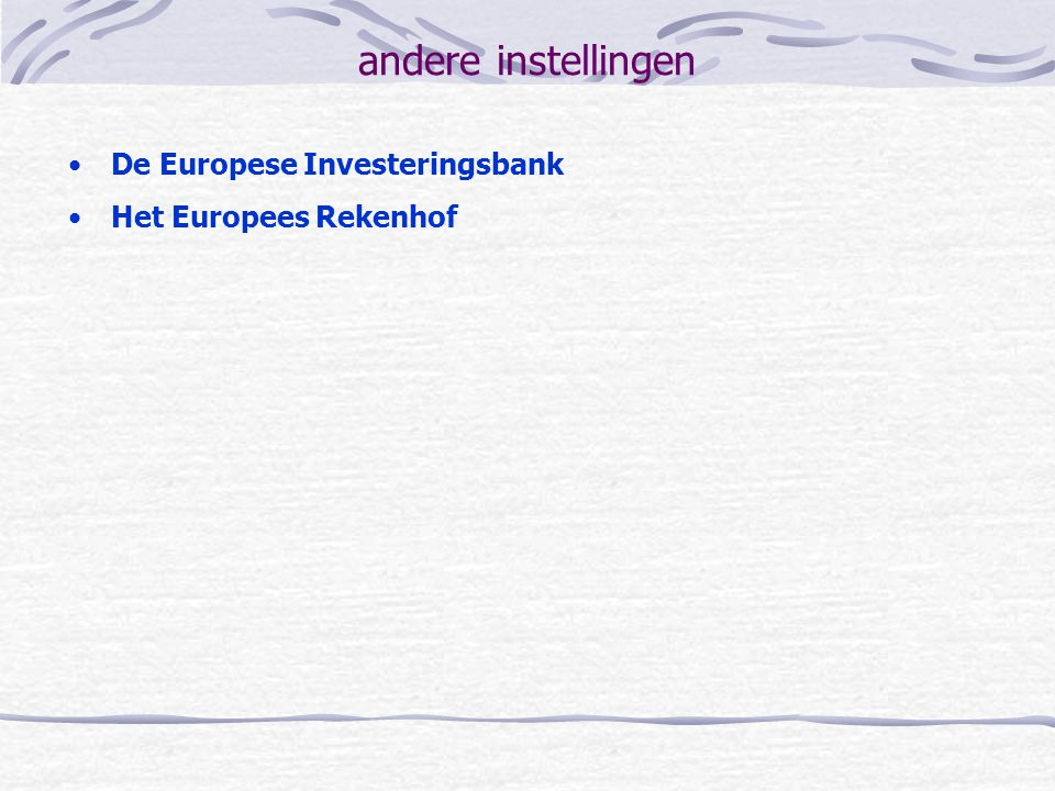 andere instellingen De Europese Investeringsbank Het Europees Rekenhof