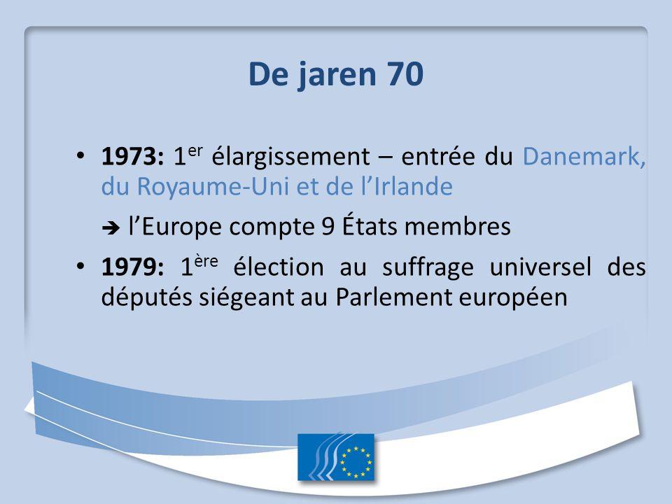 De jaren 70 1973: 1er élargissement – entrée du Danemark, du Royaume-Uni et de l'Irlande.  l'Europe compte 9 États membres.