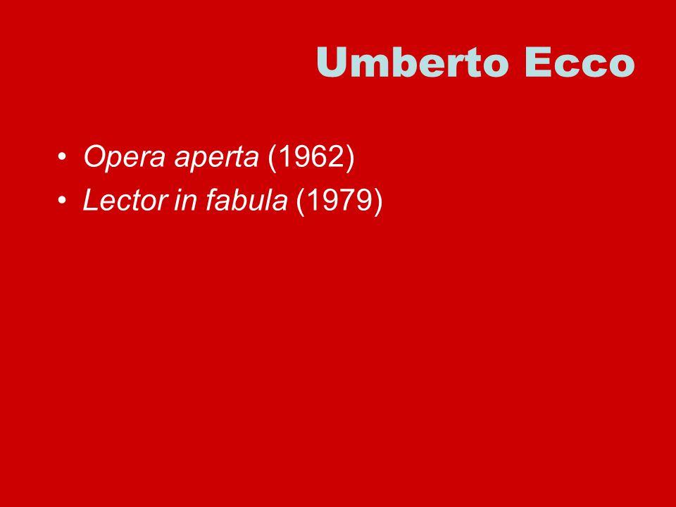 Umberto Ecco Opera aperta (1962) Lector in fabula (1979)