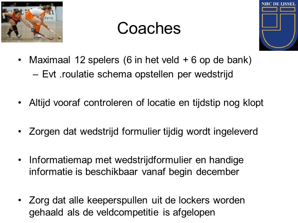 Coaches Maximaal 12 spelers (6 in het veld + 6 op de bank)