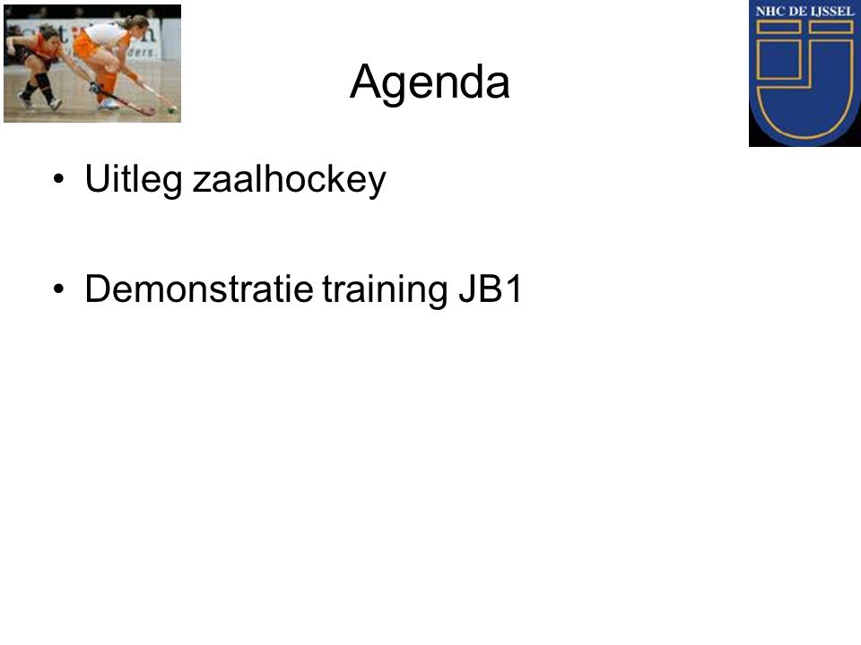 Agenda Uitleg zaalhockey Demonstratie training JB1