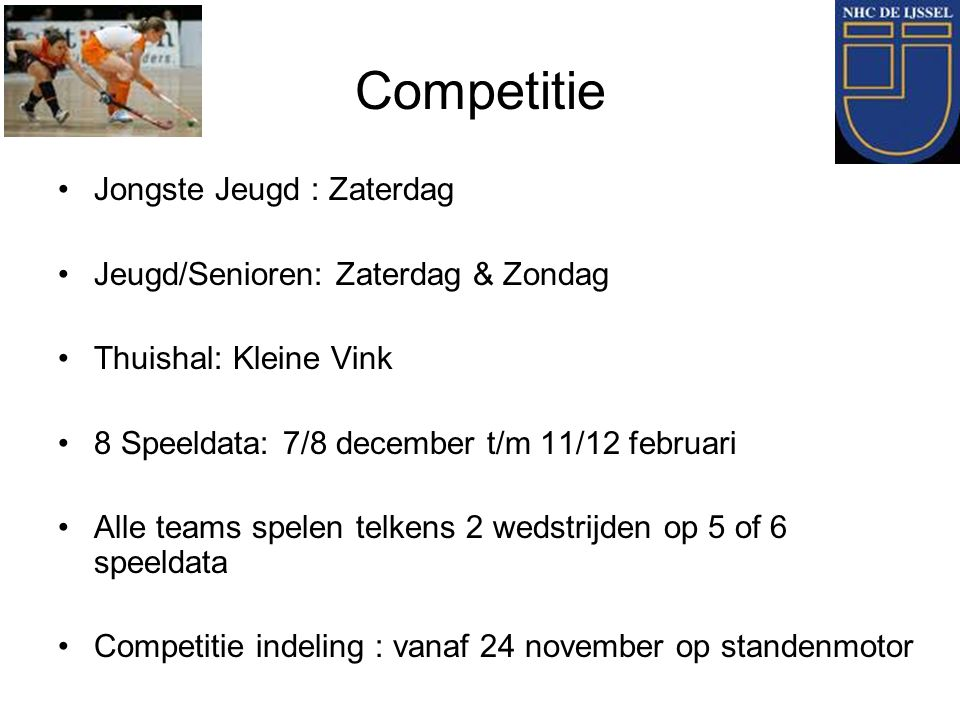 Competitie Jongste Jeugd : Zaterdag Jeugd/Senioren: Zaterdag & Zondag